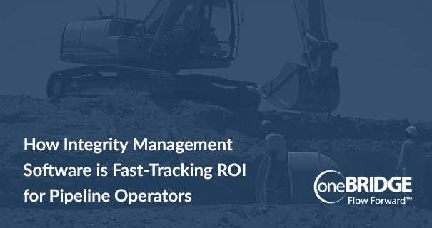 How Integrity Management Software is Fast-Tracking ROI for Pipeline Operators