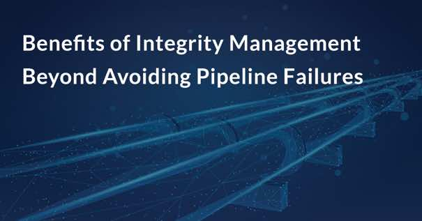 Benefits of Integrity Management Beyond Avoiding Pipeline Failures